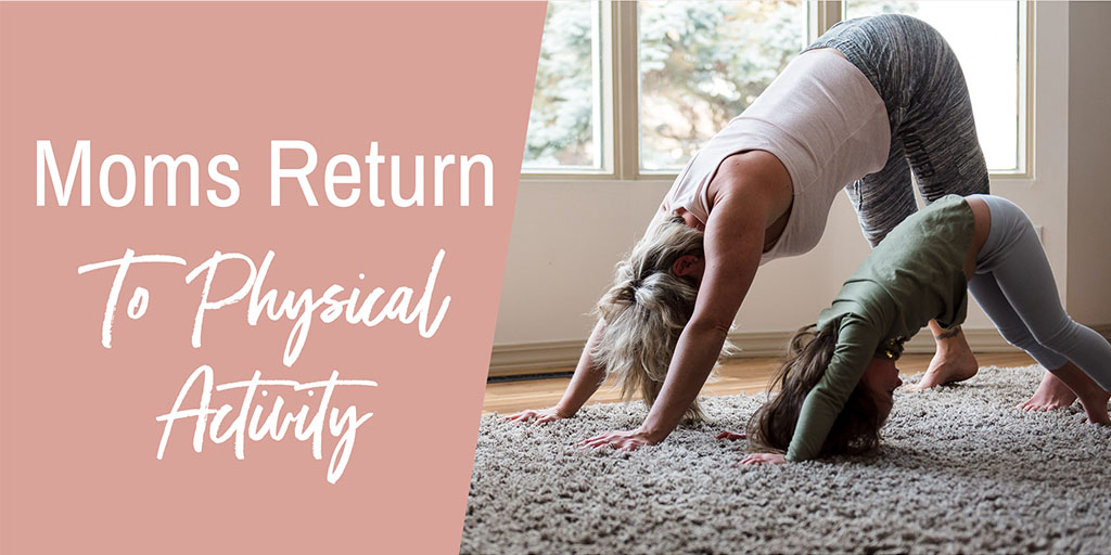 Moms Return to Physical Activity (the first weeks of the 4th trimester)