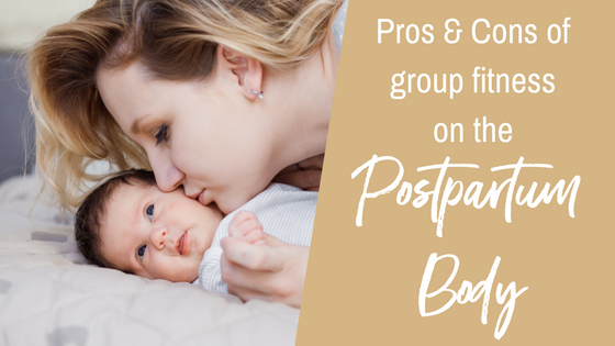 Pros & Cons of group fitness on a postpartum body